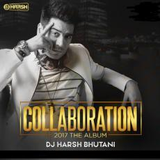 The Collaboration - DJ Harsh Bhutani