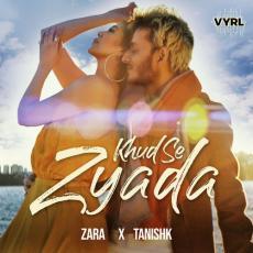 Khud Se Zyada - Tanishk Bagchi