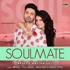 Soulmate - Akull X Aastha Gill