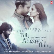 Toh Aagaye Hum - Jubin Nautiyal